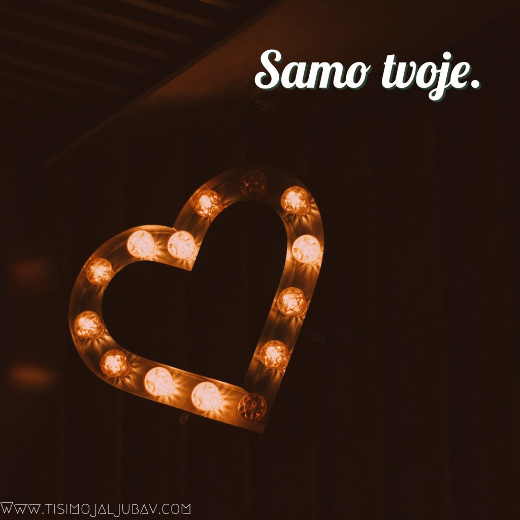 Kad znaš da tvoje srce pripada nekome. Samo tvoje. Samo njegovo. Samo njeno.